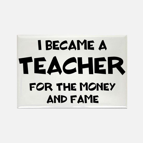 Teacher for Money and Fame Rectangle Magnet