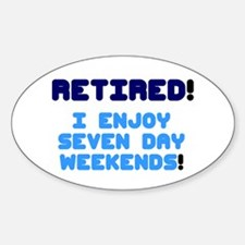 RETIRED - I ENJOY SEVEN DAY WEEKENDS! Decal