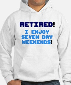 RETIRED - I ENJOY SEVEN DAY WEEKENDS! Sweatshirt