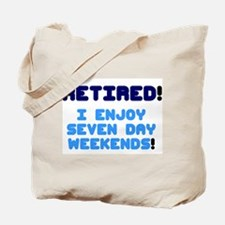 RETIRED - I ENJOY SEVEN DAY WEEKENDS! Tote Bag