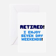 RETIRED - I ENJOY SEVEN DAY WEEKEND Greeting Cards