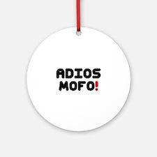 ADIOS MOFO! Round Ornament