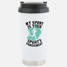 Funny My sport is your sports punishment Travel Mug
