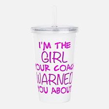 Im the Girl Your Coach Acrylic Double-wall Tumbler