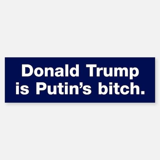 Trump Is Putin's Bitch Bumper Bumper Bumper Sticker