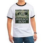 SUPPORT OUR TROOPS - IMPEACH  Ringer T
