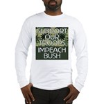 SUPPORT OUR TROOPS - IMPEACH  Long Sleeve T-Shirt
