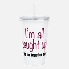 I'm All Caught Up Acrylic Double-wall Tumbler