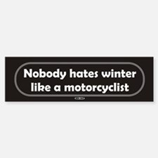 Nobody Hates Winter Motorcycle Bumper Bumper Bumper Sticker
