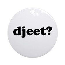 Djeet? Ornament (Round)