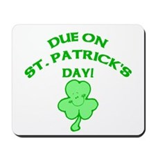 Due on St Patrick's Day Mousepad