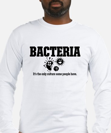 BACTERIA Its the only culture some people have Lon