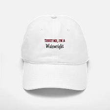 Trust Me I'm a Wainwright Baseball Baseball Cap