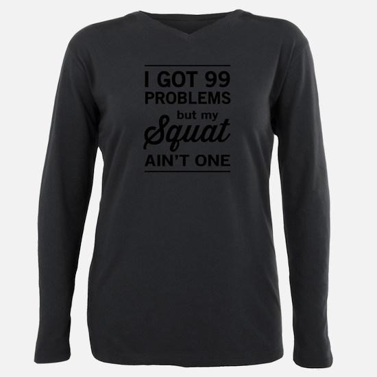 99 problems squat ain't one T-Shirt