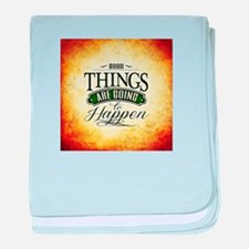Good Things Are Going To Happen baby blanket