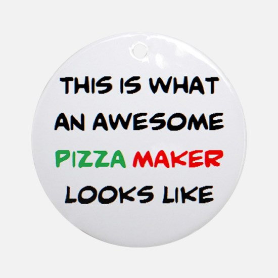 awesome pizza maker Round Ornament