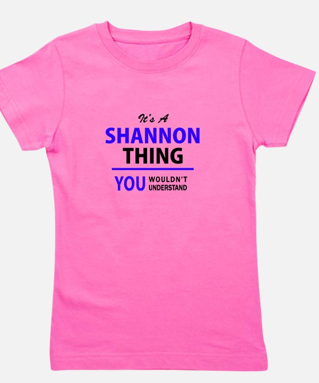 It's SHANNON thing, you wouldn't understand T-Shir