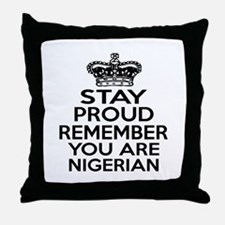 Stay Proud Remember You Are Nigerian Throw Pillow
