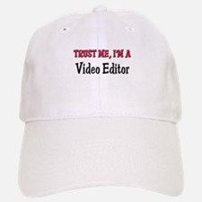 Trust Me I'm a Video Editor Baseball Baseball Cap