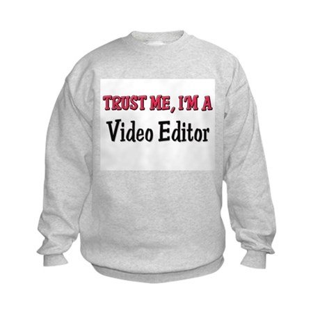 Trust Me I'm a Video Editor Kids Sweatshirt