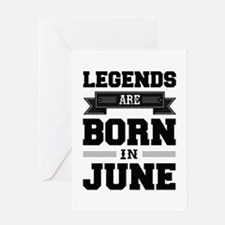 Legends Are Born In June Greeting Cards