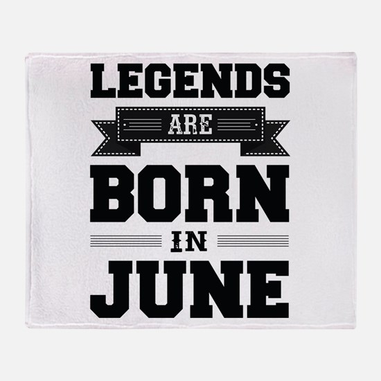 Legends Are Born In June Throw Blanket
