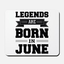 Legends Are Born In June Mousepad