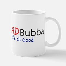 Mad Bubba Its all Good Mugs