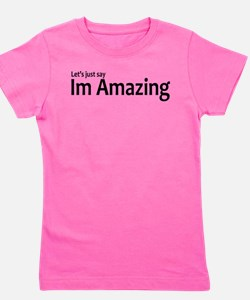 Let's just say Im amazing T-Shirt