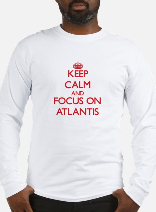 Keep Calm and focus on Atlantis Long Sleeve T-Shir