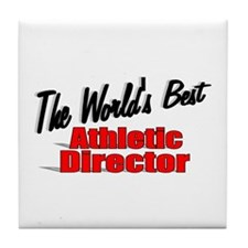 """""""The World's Best Athletic Director"""" Tile Coaster"""