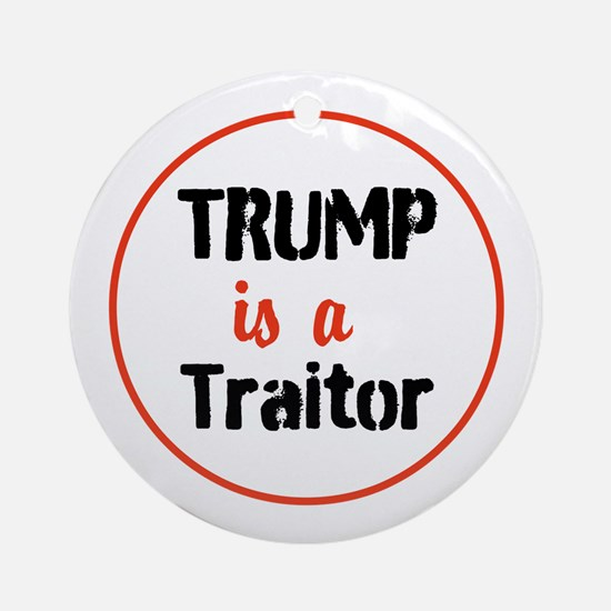 Trump is a traitor Round Ornament