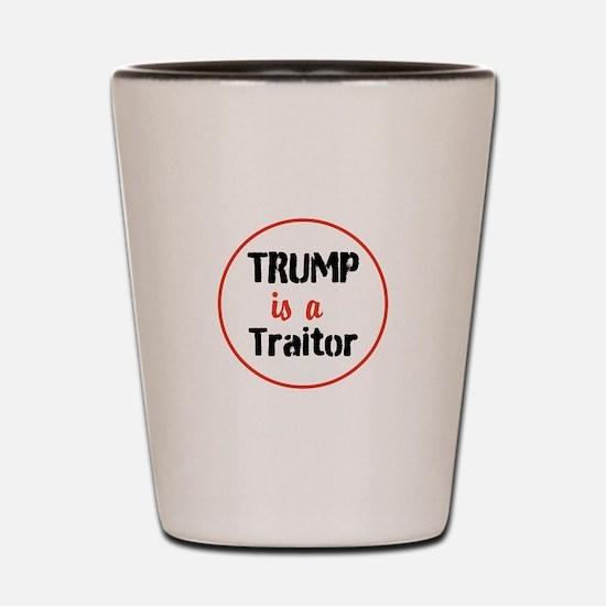 Trump is a traitor Shot Glass
