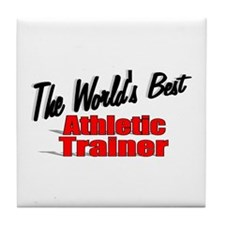 """""""The World's Best Athletic Trainer"""" Tile Coaster"""