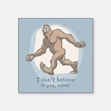 "Bigfoot Don't Believe Square Sticker 3"" x 3"""