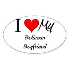 I Love My Belizean Boyfriend Oval Decal