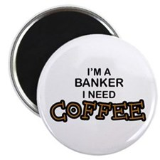 Banker Need Coffee Magnet