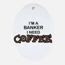 Banker Need Coffee Oval Ornament