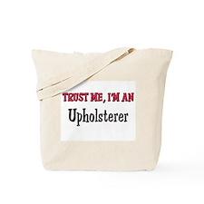 Trust Me I'm an Upholsterer Tote Bag