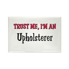 Trust Me I'm an Upholsterer Rectangle Magnet