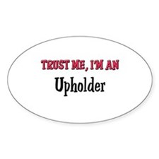 Trust Me I'm an Upholder Oval Decal