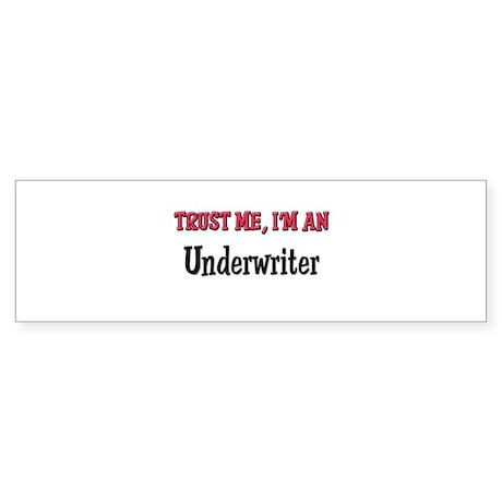 Trust Me I'm an Underwriter Bumper Sticker