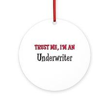 Trust Me I'm an Underwriter Ornament (Round)