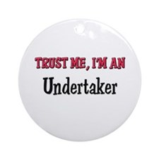 Trust Me I'm an Undertaker Ornament (Round)