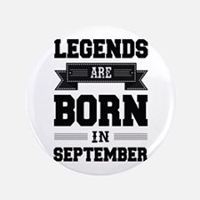 Legends Are Born In September Button