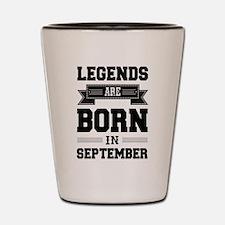 Legends Are Born In September Shot Glass