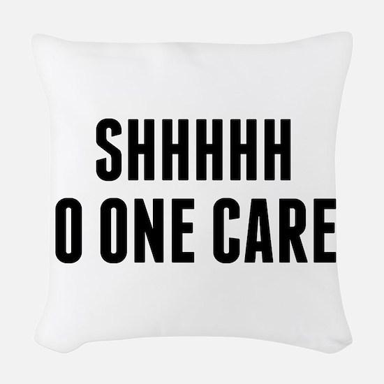 Shhhh No One Cares Woven Throw Pillow