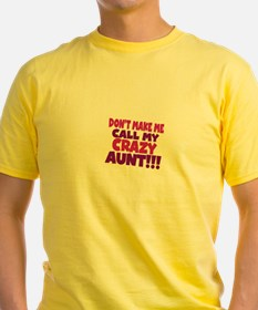 Dont make me call my crazy aunt T-Shirt