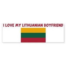 I LOVE MY LITHUANIAN BOYFRIEN Bumper Bumper Sticker