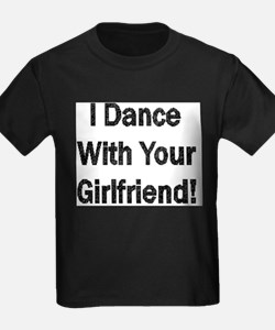 I Dance With Your Girlfriend T-Shirt